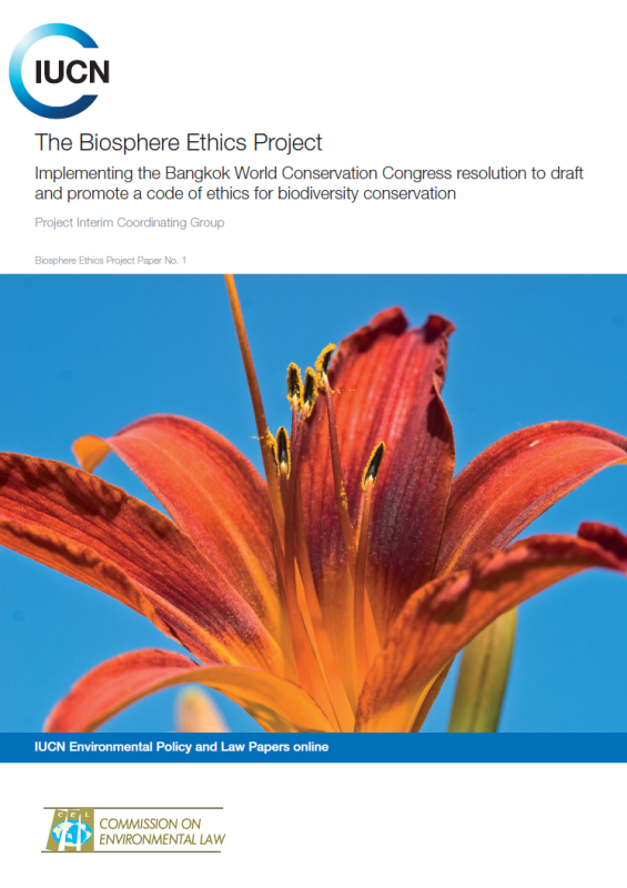 The Biosphere Ethics Project: Implementing the Bangkok World Conservation Congress Resolution to draft and promote a code of ethics for biodiversity conservation
